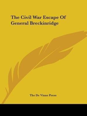 The Civil War Escape Of General Breckinridge by De Vinne Press The De Vinne Press