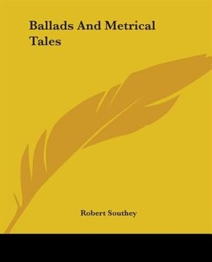 Ballads And Metrical Tales by Robert Southey