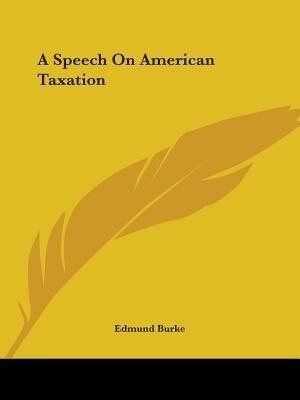 A Speech On American Taxation by Edmund Burke