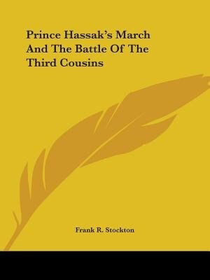 Prince Hassak's March And The Battle Of The Third Cousins by Frank R. Stockton
