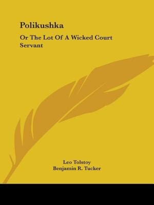 Polikushka: Or The Lot Of A Wicked Court Servant by Leo Tolstoy