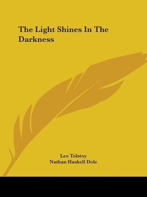 The Light Shines In The Darkness by Leo Tolstoy