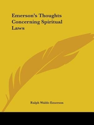 Emerson's Thoughts Concerning Spiritual Laws by Ralph Waldo Emerson