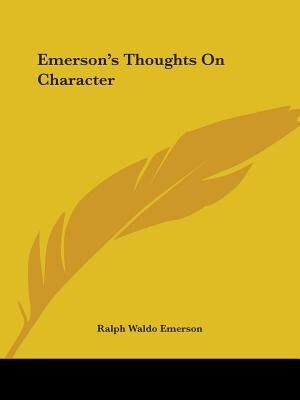 Emerson's Thoughts On Character by Ralph Waldo Emerson