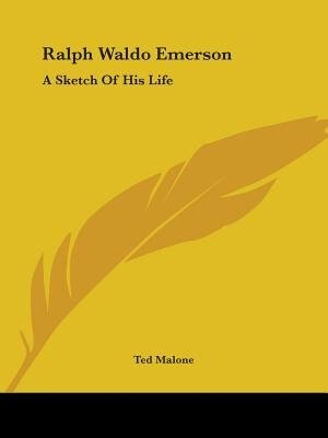 Ralph Waldo Emerson: A Sketch Of His Life by Ted Malone