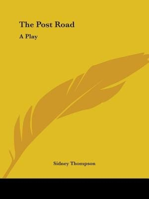 The Post Road: A Play by Sidney Thompson