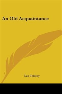 An Old Acquaintance by Leo Tolstoy