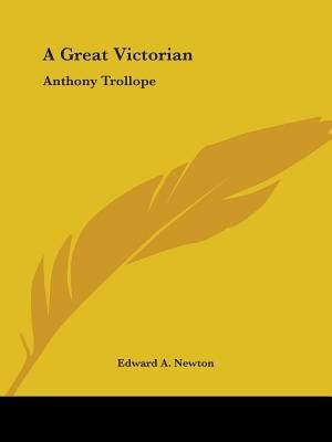 A Great Victorian: Anthony Trollope by Edward A. Newton