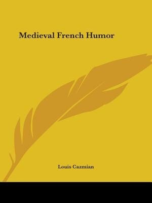 Medieval French Humor by Louis Cazmian