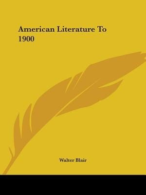 American Literature To 1900 by Walter Blair