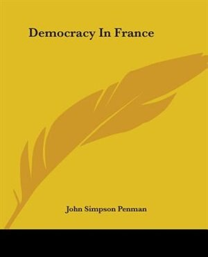 Democracy In France by John Simpson Penman