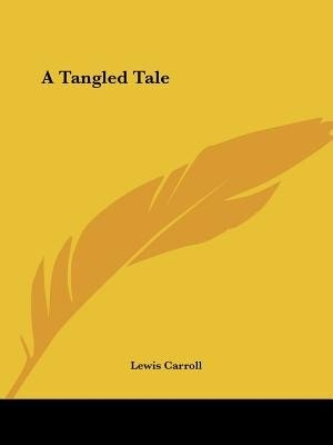 A Tangled Tale by Lewis Carroll