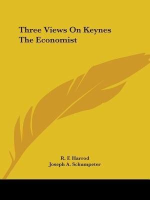 Three Views On Keynes The Economist by R. F. Harrod