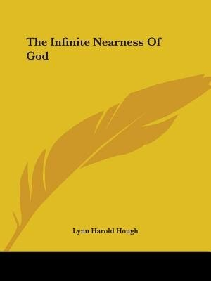 The Infinite Nearness Of God by Lynn Harold Hough