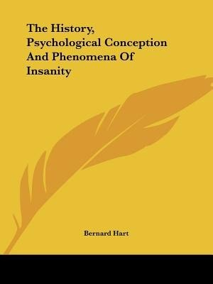 The History, Psychological Conception And Phenomena Of Insanity de Bernard Hart