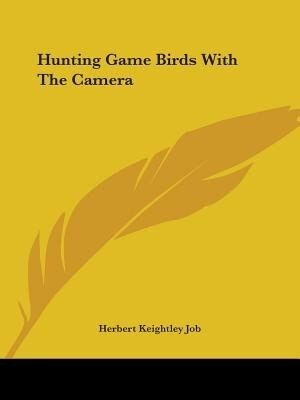 Hunting Game Birds With The Camera by Herbert Keightley Job