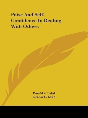 Poise And Self-confidence In Dealing With Others by Donald A. Laird