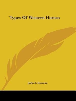 Types Of Western Horses by John A. Gorman