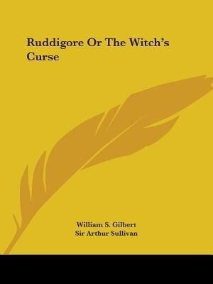 Ruddigore Or The Witch's Curse de William S. Gilbert