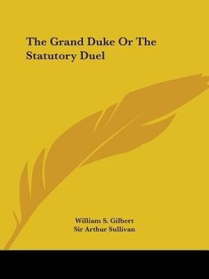 The Grand Duke Or The Statutory Duel de William S. Gilbert