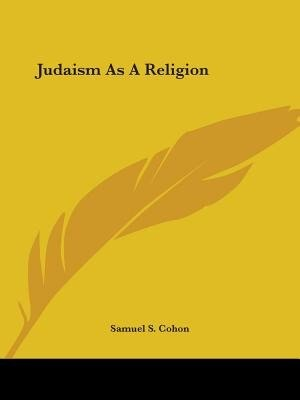 Judaism As A Religion by Samuel S. Cohon
