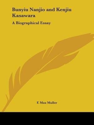 Bunyiu Nanjio And Kenjiu Kasawara: A Biographical Essay by F. Max Muller