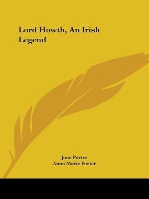 Lord Howth, An Irish Legend by Jane Porter