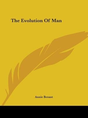 The Evolution Of Man by Annie Wood Besant