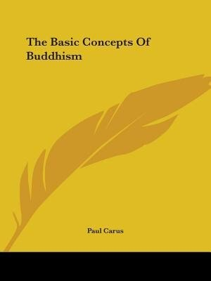 The Basic Concepts Of Buddhism by Paul Carus