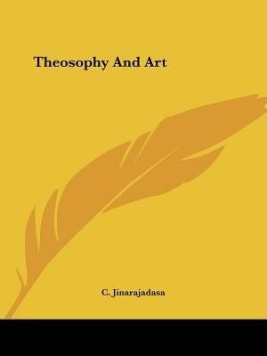 Theosophy And Art by C. Jinarajadasa