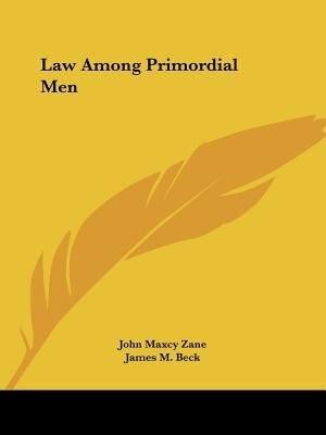 Law Among Primordial Men by John Maxcy Zane