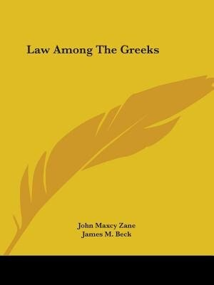 Law Among The Greeks by John Maxcy Zane