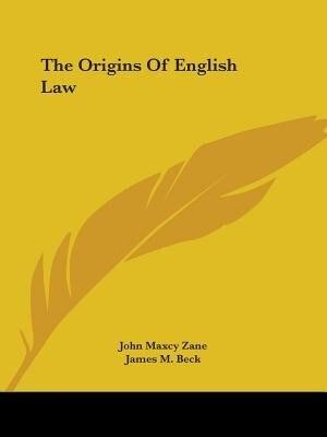 The Origins Of English Law by John Maxcy Zane