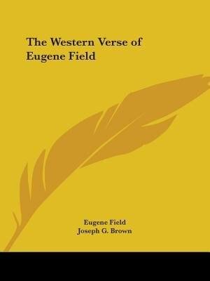 The Western Verse Of Eugene Field by Eugene Field