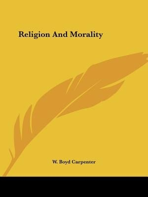 Religion And Morality by W. Boyd Carpenter