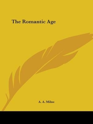 The Romantic Age by A. A. Milne