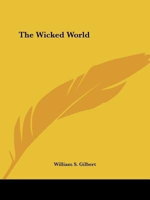 The Wicked World by William S. Gilbert