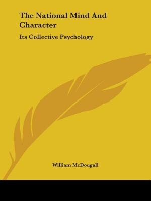 The National Mind And Character: Its Collective Psychology by William Mcdougall