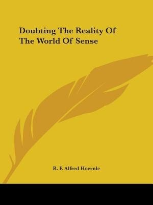 Doubting The Reality Of The World Of Sense by R. F. Alfred Hoernle