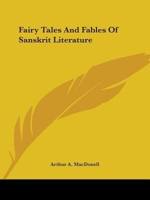 Fairy Tales And Fables Of Sanskrit Literature by Arthur A. Macdonell