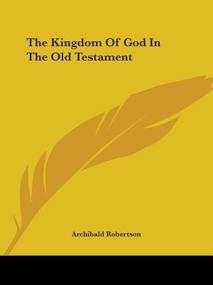 The Kingdom Of God In The Old Testament by Archibald Robertson