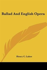 Ballad And English Opera by Henry C. Lahee