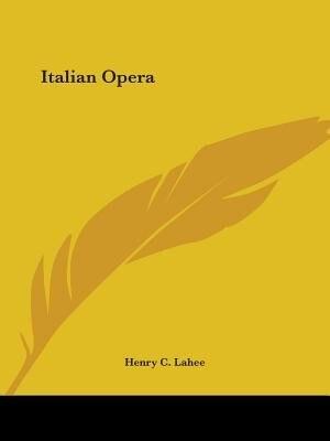 Italian Opera by Henry C. Lahee