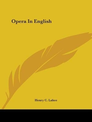 Opera In English by Henry C. Lahee