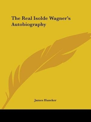 The Real Isolde Wagner's Autobiography by James Huneker