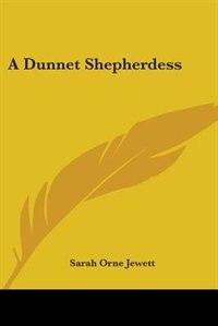 A Dunnet Shepherdess by Sarah Orne Jewett