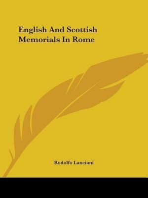 English And Scottish Memorials In Rome by Rodolfo Lanciani