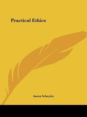 Practical Ethics by Aaron Schuyler