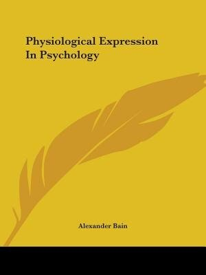 Physiological Expression In Psychology by Alexander Bain