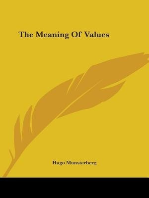 The Meaning Of Values by Hugo Munsterberg